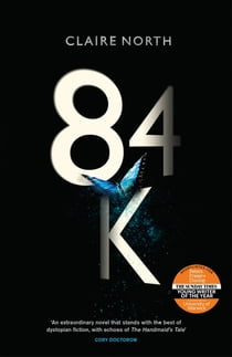 84K - 'An eerily plausible dystopian masterpiece' Emily St John Mandel ebook by Claire North