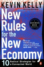 New Rules for the New Economy - 10 Radical Strategies for a Connected World ebook by Kevin Kelly