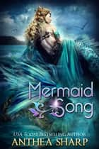 Mermaid Song - Five Fairytale Retellings ebook by Anthea Sharp