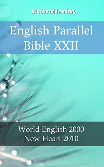 English Parallel Bible XXII - World English 2000 - New Heart 2010 ebook by TruthBeTold Ministry