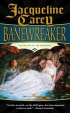 Banewreaker - Volume I of The Sundering ebook by Jacqueline Carey