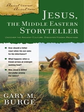 Jesus, the Middle Eastern Storyteller ebook by Gary M. Burge