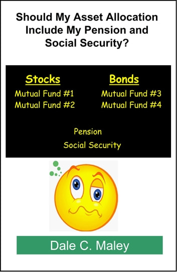 Should My Asset Allocation Include My Pension and Social Security? ebook by Dale Maley