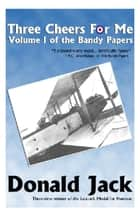 Three Cheers for Me - Volume I of The Bandy Papers ebook by Donald Jack