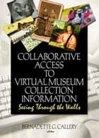 Collaborative Access to Virtual Museum Collection Information ebook by John J Riemer,Bernadette G Callery