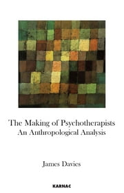 The Making of Psychotherapists - An Anthropological Analysis ebook by James Davies