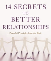 14 Secrets to Better Relationships - Powerful Principles from the Bible ebook by Dave Earley