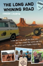 The Long and Whining Road - A man and a van, a wife and three kids, and their round-the-world road trip as the world's worst Beatles tribute band. ebook by Simeon Courtie,Sim Courtie