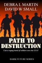 Path to Destruction (Book 1, Dark Future) ebook by Debra L Martin,David W Small