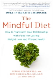 The Mindful Diet - How to Transform Your Relationship with Food for Lasting Weight Loss and Vibrant Health ebook by Beth Reardon MS, RD, LDN, MS, RD, LDN,Tania Hannan,Ruth Wolever PhD, PhD