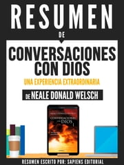 Conversaciones Con Dios: Una Experiencia Extraordinaria (Conversations With God) - Resumen Del Libro De Neale Donald Walsch ebook by Sapiens Editorial