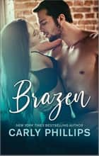 Brazen - A Contemporary Romance ebook by Carly Phillips
