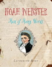 Noah Webster - Man of Many Words ebook by Catherine Reef