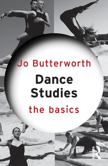Dance Studies: The Basics ebook by Jo Butterworth