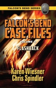 Falcon's Bend Case Files, Volume II.4: Flashback ebook by Karen Wiesner