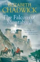 The Falcons of Montabard - A Novel eBook by Elizabeth Chadwick