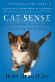 Cat Sense - How the New Feline Science Can Make You a Better Friend to Your Pet ebook by John Bradshaw