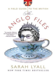 The Anglo Files: A Field Guide to the British ebook by Sarah Lyall