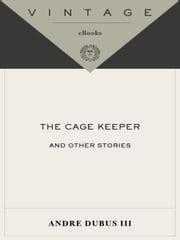 The Cage Keeper - And Other Stories ebook by Andre III Dubus, III