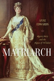 Matriarch - Queen Mary and the House of Windsor 電子書 by Anne Edwards