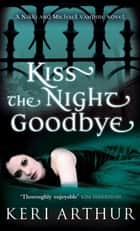 Kiss the Night Goodbye - Number 4 in series ebook by Keri Arthur