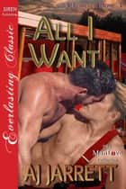 All I Want ebook by AJ Jarrett