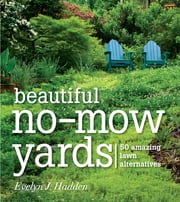 Beautiful No-Mow Yards - 50 Amazing Lawn Alternatives ebook by Evelyn Hadden