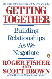 Getting Together - Building Relationships As We Negotiate ebook by Roger Fisher,Scott Brown