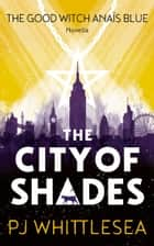 The City of Shades - The Good Witch Anaïs Blue Prequel ebook by P J Whittlesea