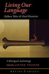 Living Our Language: Ojibwe Tales And Oral Histories ebook by Anton  Treuer
