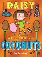 Daisy and the Trouble with Coconuts ebook by Kes Gray, Nick Sharratt, Garry Parsons