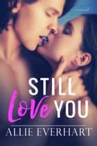 Still Love You ebook by Allie Everhart