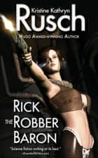 Rick the Robber Baron ebook by Kristine Kathryn Rusch
