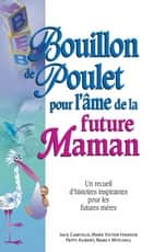 Bouillon de poulet pour l'âme de la future maman ebook by Canfield Jack, Hansen Mark Victor