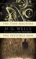The Time Machine / The Invisible Man ebook by H.G. Wells,Paul Youngquist,John Calvin Batchelor