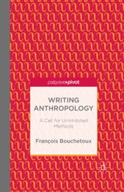 Writing Anthropology - A Call for Uninhibited Methods ebook by F. Bouchetoux