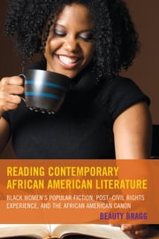 Reading Contemporary African American Literature - Black Women's Popular Fiction, Post-Civil Rights Experience, and the African American Canon ebook by Beauty Bragg