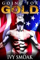 Going for Gold ebook by Ivy Smoak