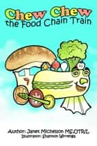 Chew Chew the Food Chain Train ebook by Janet Michelson