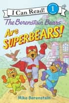 The Berenstain Bears Are SuperBears! ebook by Mike Berenstain, Mike Berenstain