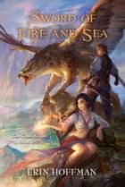 Sword of Fire and Sea ebook by Erin Hoffman