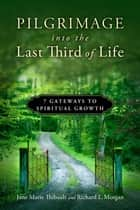 Pilgrimage into the Last Third of Life ebook by Jane Marie Thibault,Richard L. Morgan