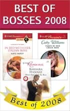 Best of Bosses 2008: In Bed with Her Italian Boss\Taken by Her Greek Boss\Blind Date with the Boss ebook by Kate Hardy,Cathy Williams,Barbara Hannay
