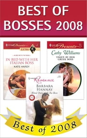 Best of Bosses 2008: In Bed with Her Italian Boss\Taken by Her Greek Boss\Blind Date with the Boss - In Bed with Her Italian Boss\Taken by Her Greek Boss\Blind Date with the Boss ebook by Kate Hardy,Cathy Williams,Barbara Hannay
