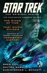 Star Trek: The Original Series: The Continuing Missions, Volume I - The Rings of Time, That Which Divides, DTI: Forgotten History ebook by Greg Cox,Dayton Ward,Christopher L. Bennett