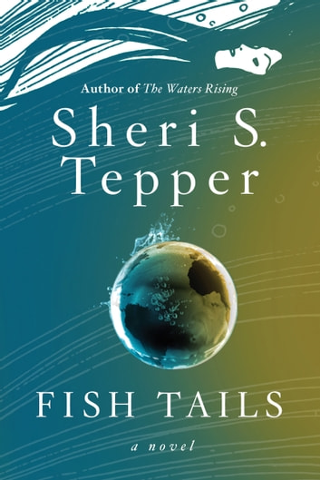 Fish Tails - A Novel ebook by Sheri S Tepper