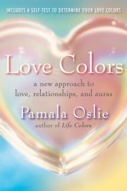 Love Colors - A New Approach to Love, Relationships, and Auras ebook by Pamala Oslie