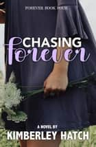 Chasing Forever ebook by Kimberley Hatch