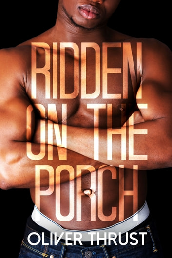 Ridden on the Porch ebook by Oliver Thrust