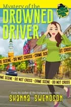 Mystery of the Drowned Driver - Lucky Lexie Mysteries, #3 ebook by Shanna Swendson